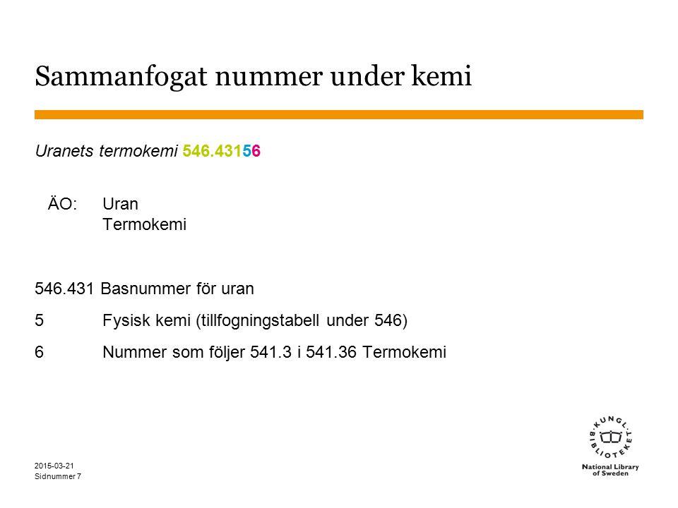 Sidnummer 2015-03-21 7 Sammanfogat nummer under kemi Uranets termokemi 546.43156 ÄO: Uran Termokemi 546.431 Basnummer för uran 5 Fysisk kemi (tillfogningstabell under 546) 6 Nummer som följer 541.3 i 541.36 Termokemi