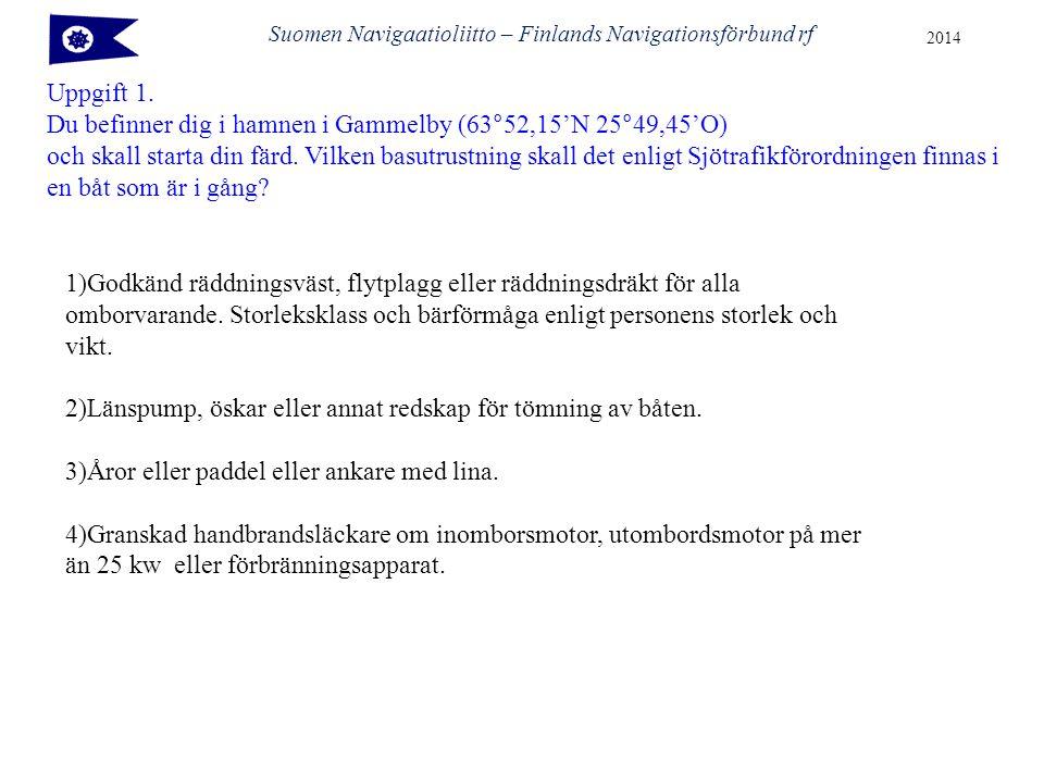Suomen Navigaatioliitto – Finlands Navigationsförbund rf 2014 Uppgift 1.