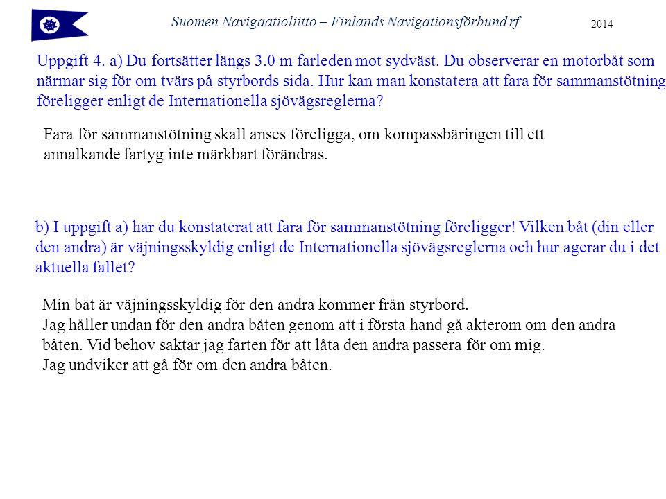 Suomen Navigaatioliitto – Finlands Navigationsförbund rf 2014 Uppgift 4.