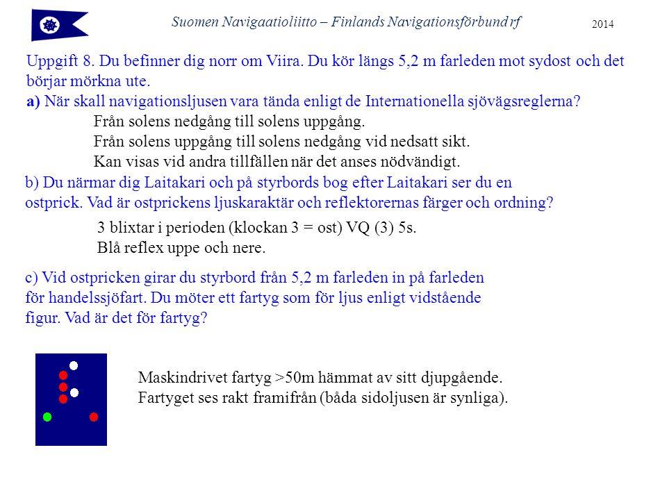 Suomen Navigaatioliitto – Finlands Navigationsförbund rf 2014 Uppgift 8.