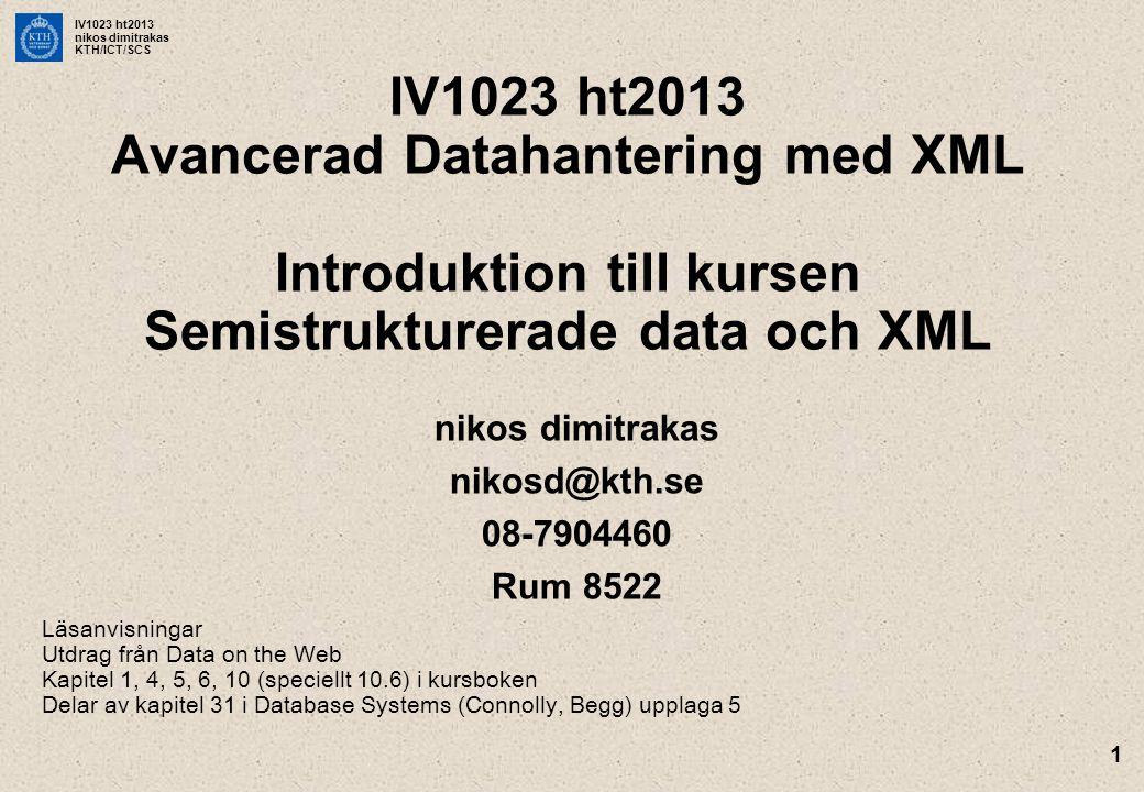 IV1023 ht2013 nikos dimitrakas KTH/ICT/SCS 1 IV1023 ht2013 Avancerad Datahantering med XML Introduktion till kursen Semistrukturerade data och XML nik