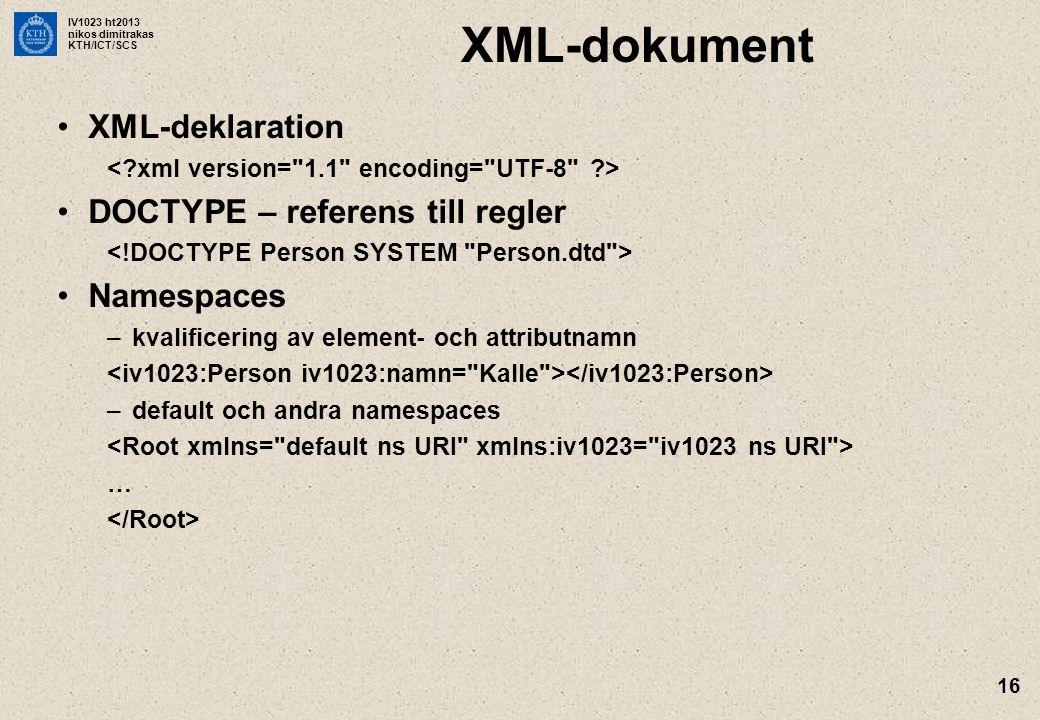 IV1023 ht2013 nikos dimitrakas KTH/ICT/SCS 16 XML-dokument XML-deklaration DOCTYPE – referens till regler Namespaces –kvalificering av element- och at
