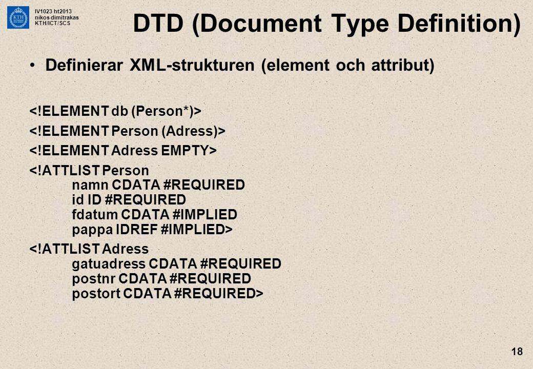 IV1023 ht2013 nikos dimitrakas KTH/ICT/SCS 18 DTD (Document Type Definition) Definierar XML-strukturen (element och attribut)
