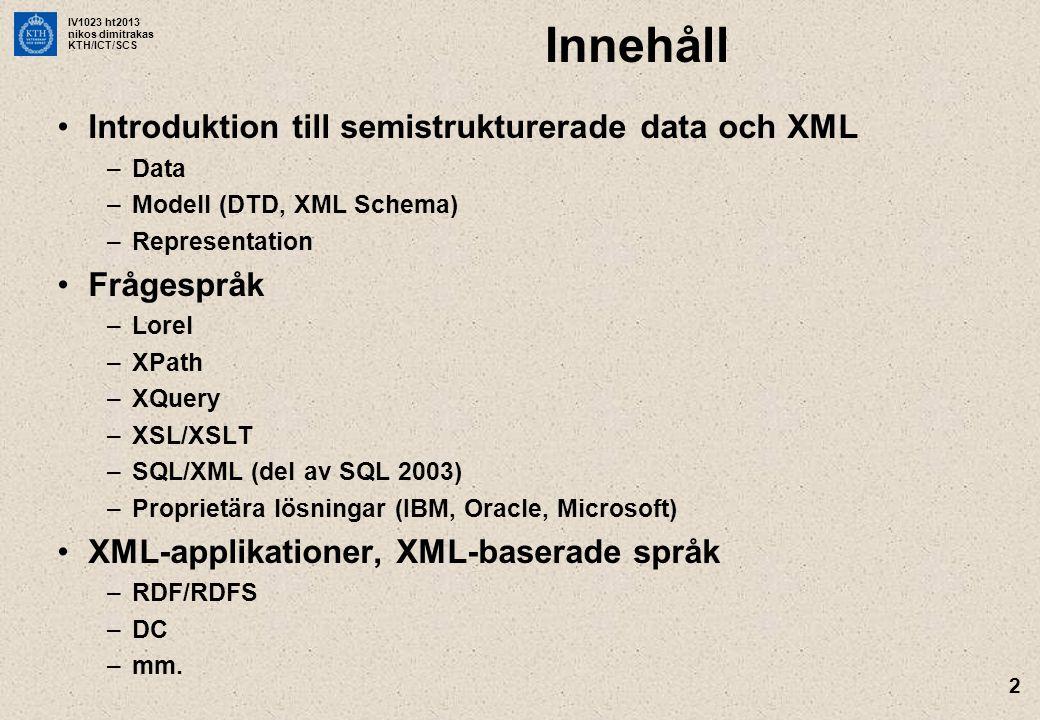 IV1023 ht2013 nikos dimitrakas KTH/ICT/SCS 2 Innehåll Introduktion till semistrukturerade data och XML –Data –Modell (DTD, XML Schema) –Representation