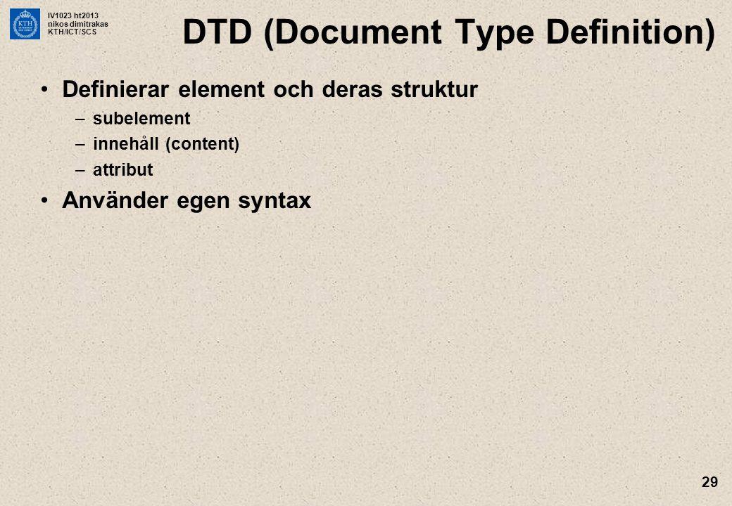 IV1023 ht2013 nikos dimitrakas KTH/ICT/SCS 29 DTD (Document Type Definition) Definierar element och deras struktur –subelement –innehåll (content) –at