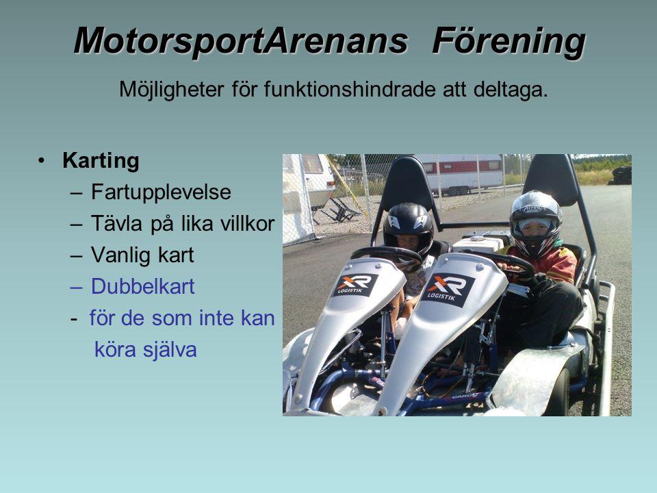 MotorsportArenans Förening MotorsportArenans Förening Möjligheter för funktionshindrade att deltaga. Karting –Fartupplevelse –Tävla på lika villkor –V