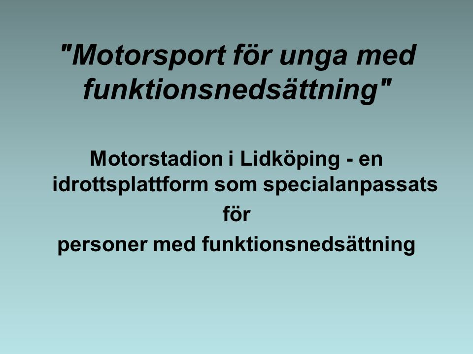 Motorsport för unga med funktionsnedsättning Motorstadion i Lidköping - en idrottsplattform som specialanpassats för personer med funktionsnedsättning