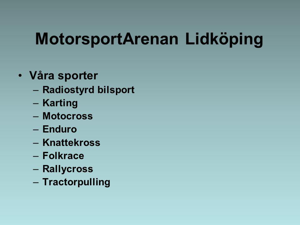 MotorsportArenan Lidköping Våra sporter –Radiostyrd bilsport –Karting –Motocross –Enduro –Knattekross –Folkrace –Rallycross –Tractorpulling