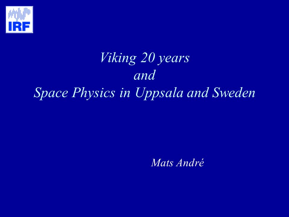 Viking 20 years and Space Physics in Uppsala and Sweden Mats André