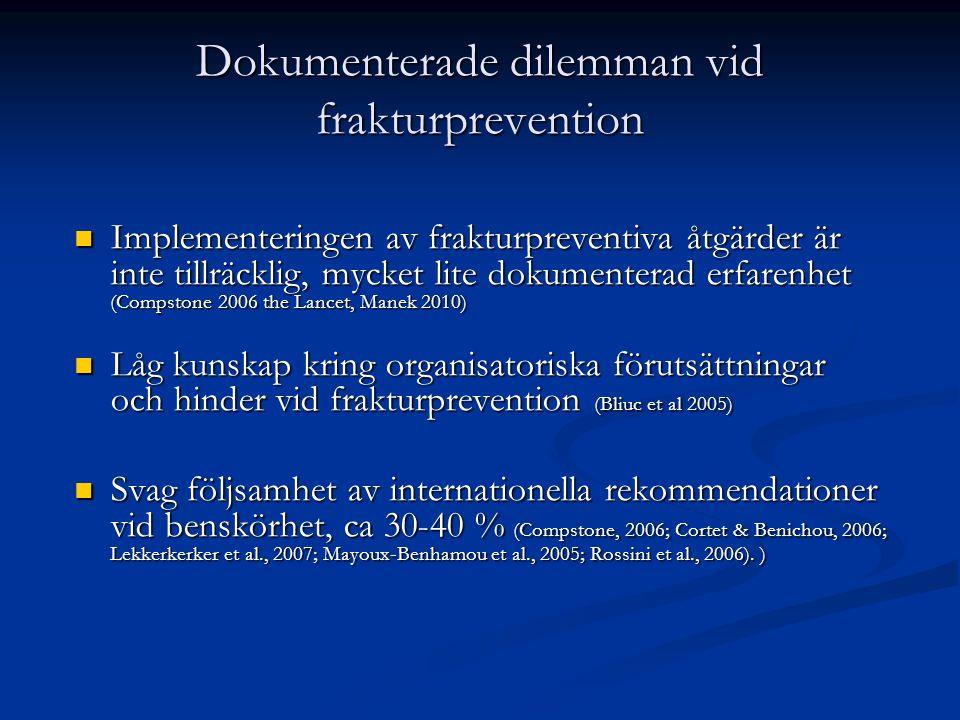 Dokumenterade dilemman vid frakturprevention Implementeringen av frakturpreventiva åtgärder är inte tillräcklig, mycket lite dokumenterad erfarenhet (