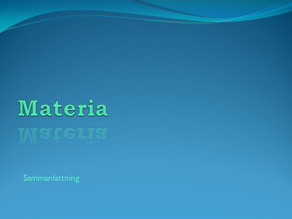 Ordet materia betyder ämne eller stoff .