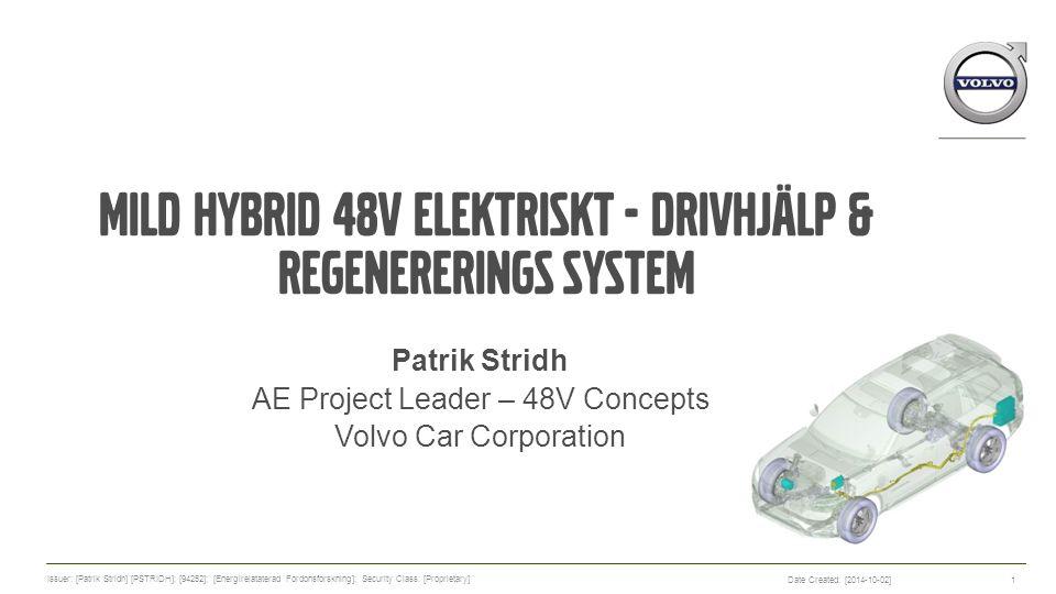 Projekt summering Mild hybrid 48V Elektriskt - drivhjälp & regenererings system (36690-1) Projekt tid: Januari 2013-December 2015 Parter: VCC Program: Energi & Miljö Total projektkostnad: 13.3MSEK Bidrag från Energimyndigheten: 3.3MSEK Date Created: [2014-10-02] Issuer: [Patrik Stridh] [PSTRIDH]; [94252]; [Energirelataterad Fordonsforskning]; Security Class: [Proprietary] 2