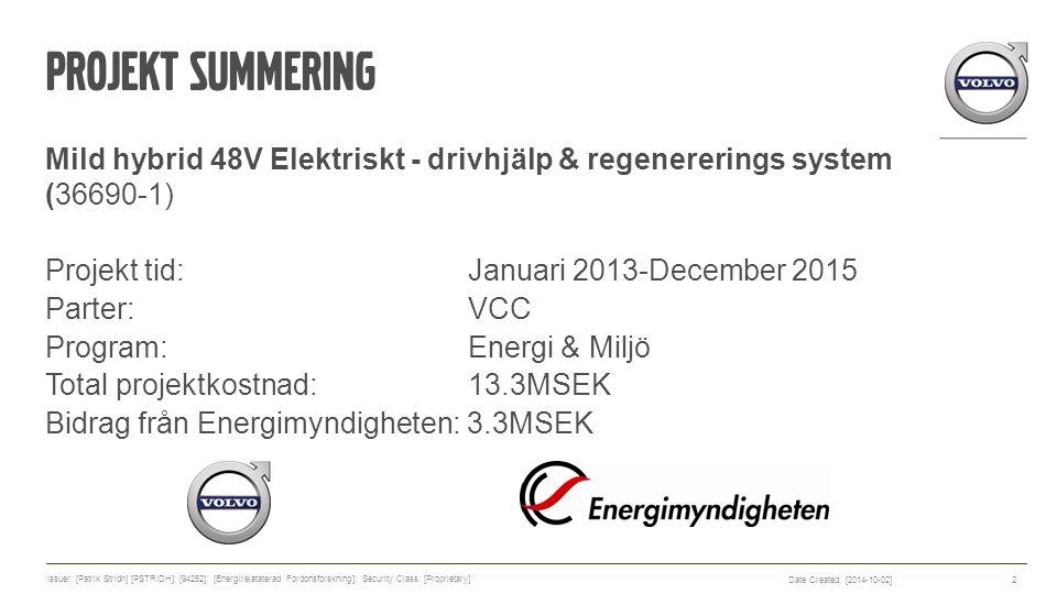 Projekt summering Mild hybrid 48V Elektriskt - drivhjälp & regenererings system (36690-1) Projekt tid: Januari 2013-December 2015 Parter: VCC Program: