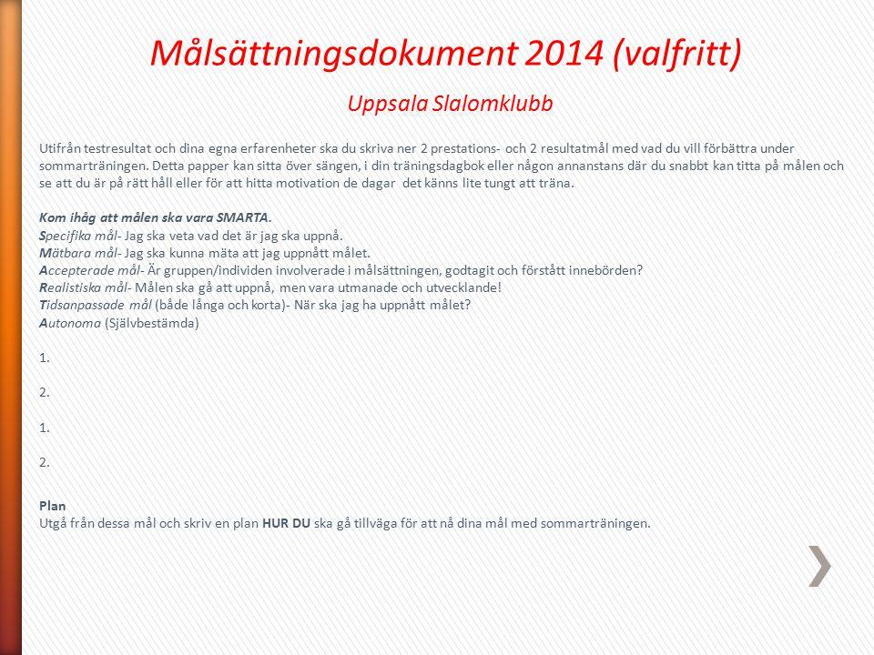 Målsättningsdokument 2014 (valfritt) Uppsala Slalomklubb Utifrån testresultat och dina egna erfarenheter ska du skriva ner 2 prestations- och 2 result