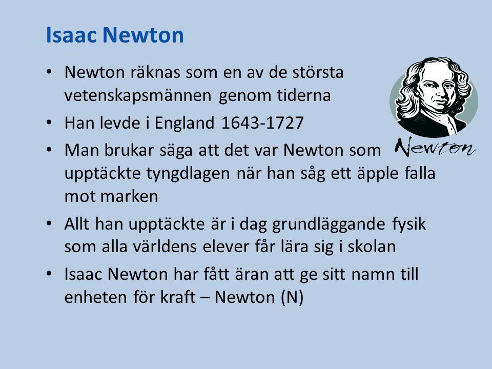 Isaac Newton Newton räknas som en av de största vetenskapsmännen genom tiderna Han levde i England 1643-1727 Man brukar säga att det var Newton som up
