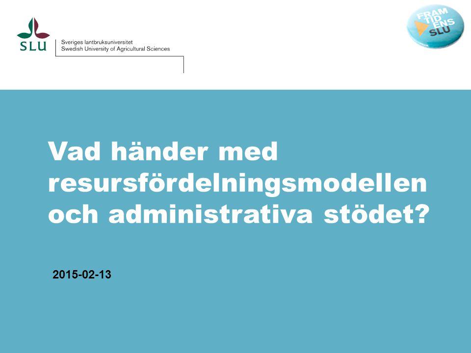 Vad händer med resursfördelningsmodellen och administrativa stödet? 2015-02-13