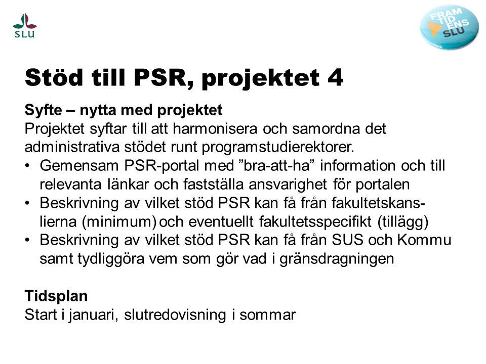 Stöd till PSR, projektet 4 Syfte – nytta med projektet Projektet syftar till att harmonisera och samordna det administrativa stödet runt programstudierektorer.