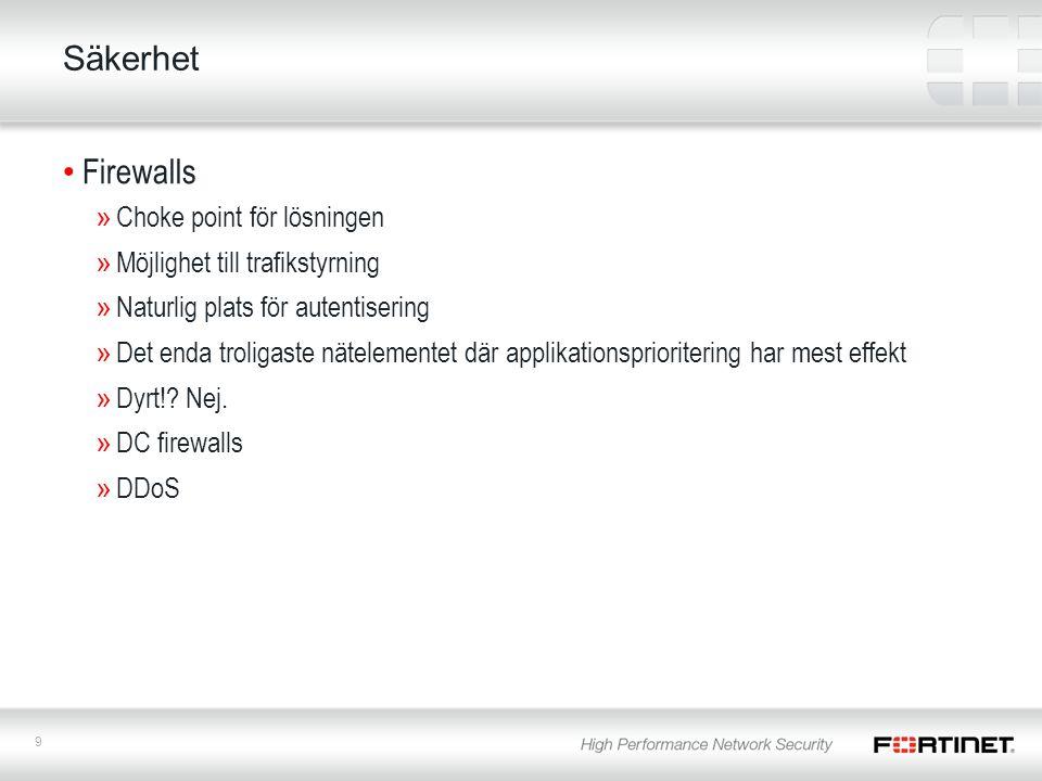9 Säkerhet Firewalls »Choke point för lösningen »Möjlighet till trafikstyrning »Naturlig plats för autentisering »Det enda troligaste nätelementet där applikationsprioritering har mest effekt »Dyrt!.