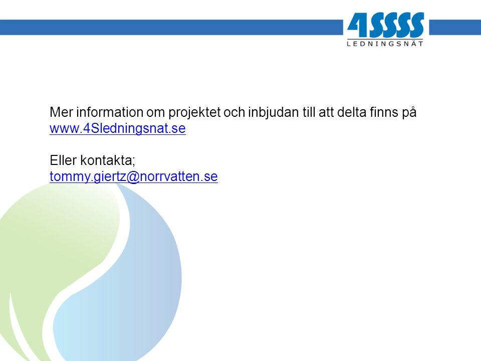 Mer information om projektet och inbjudan till att delta finns på www.4Sledningsnat.se Eller kontakta; tommy.giertz@norrvatten.se www.4Sledningsnat.se tommy.giertz@norrvatten.se
