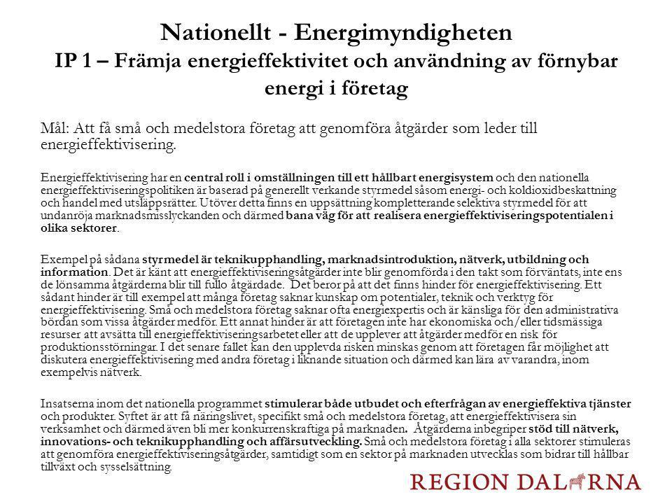Nationellt - Energimyndigheten IP 1 – Främja energieffektivitet och användning av förnybar energi i företag Mål: Att få små och medelstora företag att