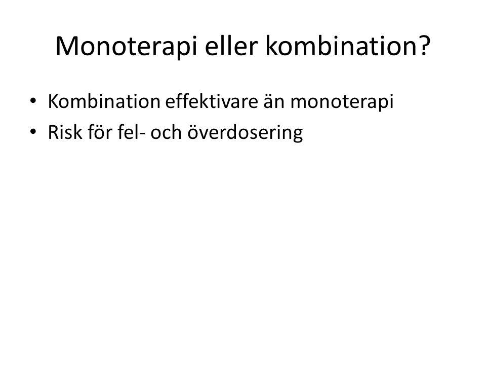 Monoterapi eller kombination? Kombination effektivare än monoterapi Risk för fel- och överdosering