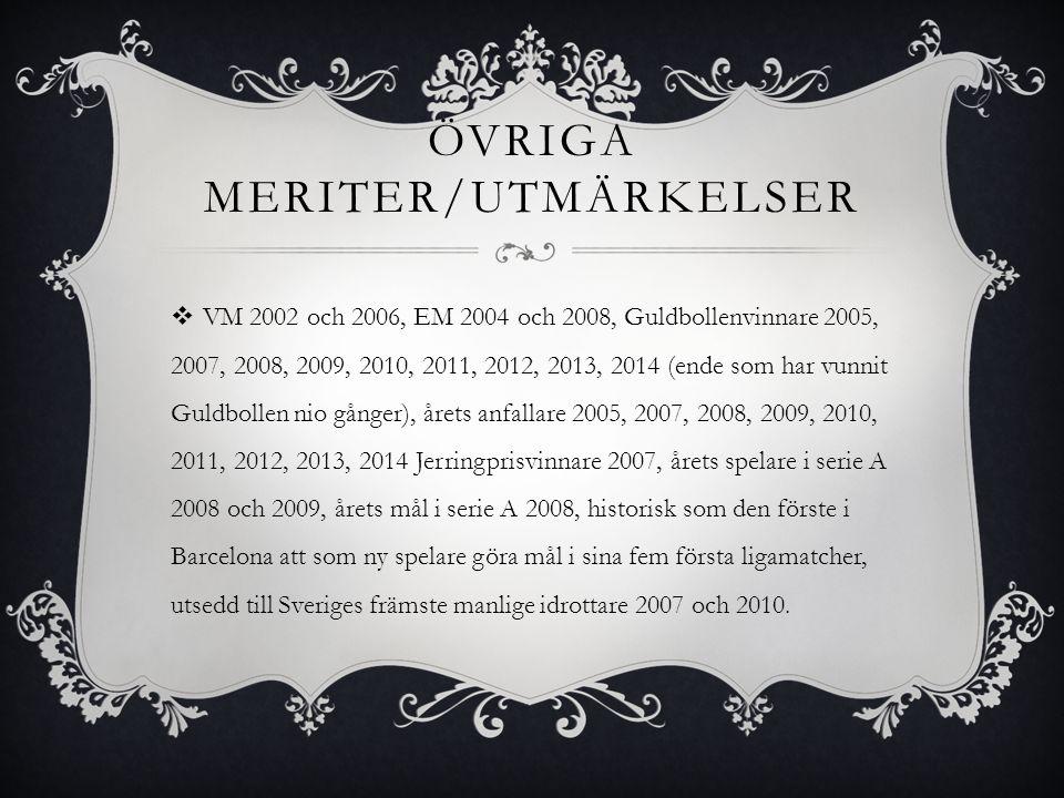 ÖVRIGA MERITER/UTMÄRKELSER  VM 2002 och 2006, EM 2004 och 2008, Guldbollenvinnare 2005, 2007, 2008, 2009, 2010, 2011, 2012, 2013, 2014 (ende som har