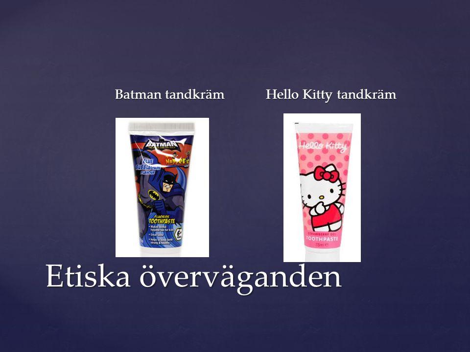 Batman tandkräm Hello Kitty tandkräm Etiska överväganden