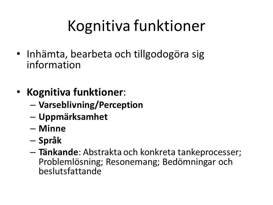 Kognitiva funktioner Inhämta, bearbeta och tillgodogöra sig information Kognitiva funktioner: – Varseblivning/Perception – Uppmärksamhet – Minne – Spr