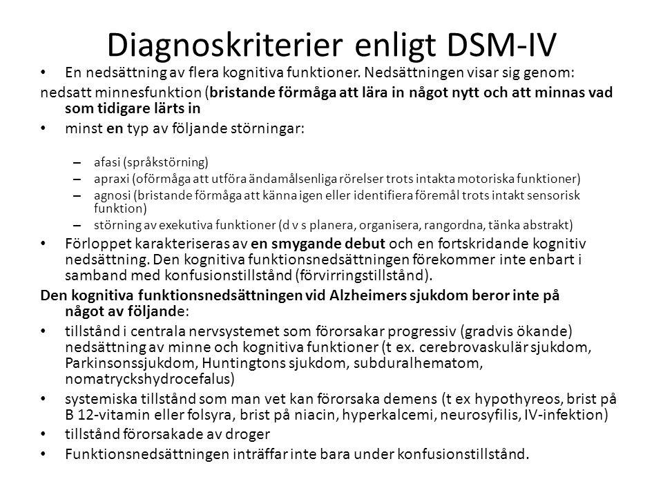Diagnoskriterier enligt DSM-IV En nedsättning av flera kognitiva funktioner. Nedsättningen visar sig genom: nedsatt minnesfunktion (bristande förmåga