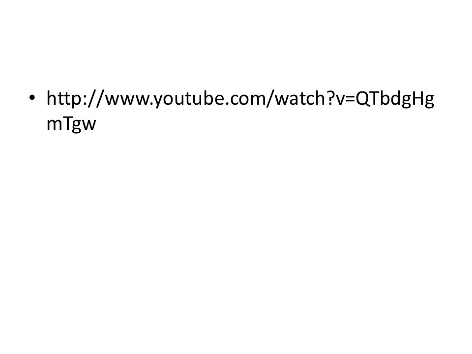 http://www.youtube.com/watch?v=QTbdgHg mTgw