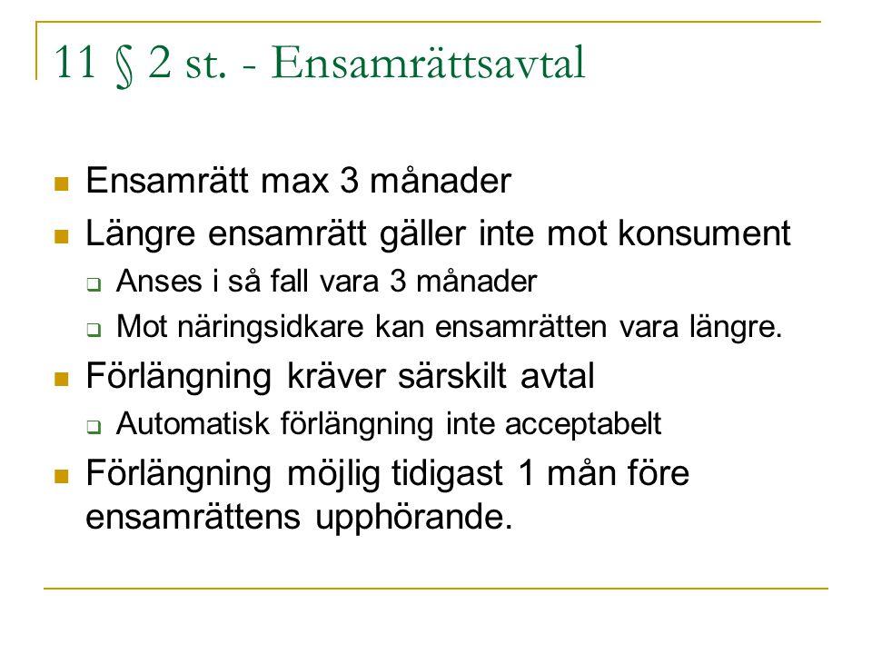 11 § 2 st. - Ensamrättsavtal Ensamrätt max 3 månader Längre ensamrätt gäller inte mot konsument  Anses i så fall vara 3 månader  Mot näringsidkare k