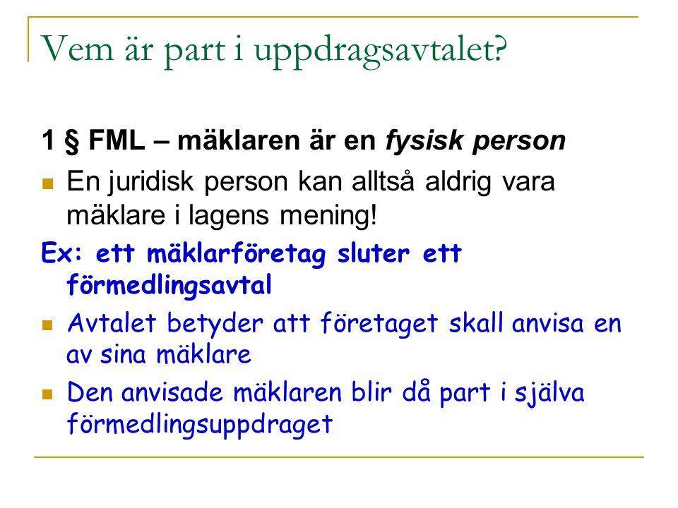 Vem är part i uppdragsavtalet? 1 § FML – mäklaren är en fysisk person En juridisk person kan alltså aldrig vara mäklare i lagens mening! Ex: ett mäkla