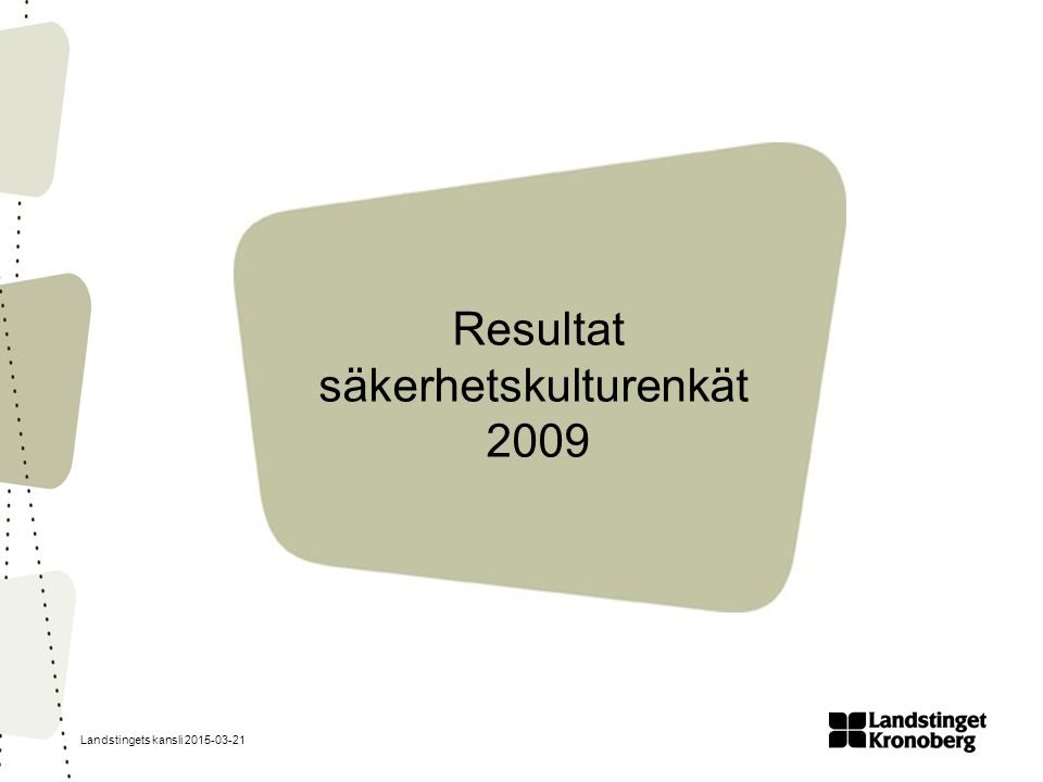 Landstingets kansli 2015-03-21 Resultat säkerhetskulturenkät 2009
