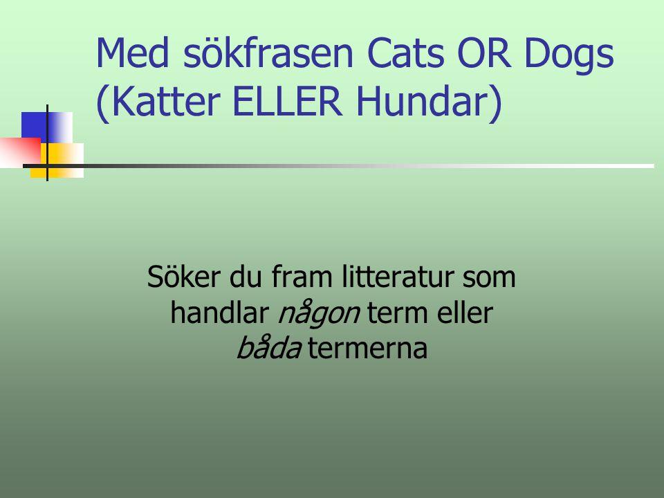 Med sökfrasen Cats AND Dogs (Katter OCH Hundar) Söker du fram litteratur som handlar om både katter och hundar