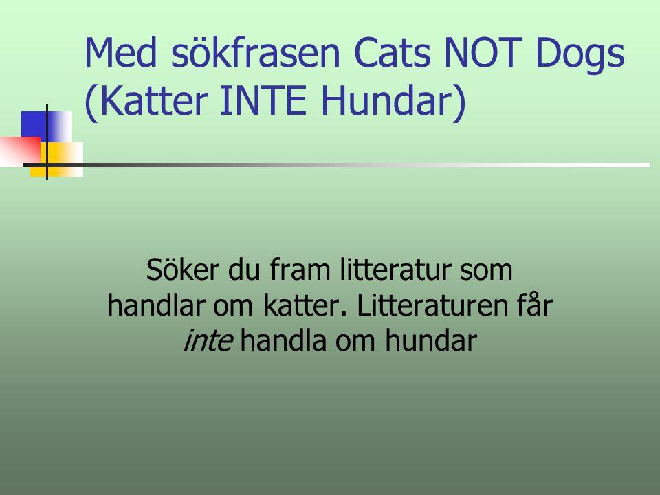 Med sökfrasen Cats OR Dogs (Katter ELLER Hundar) Söker du fram litteratur som handlar någon term eller båda termerna