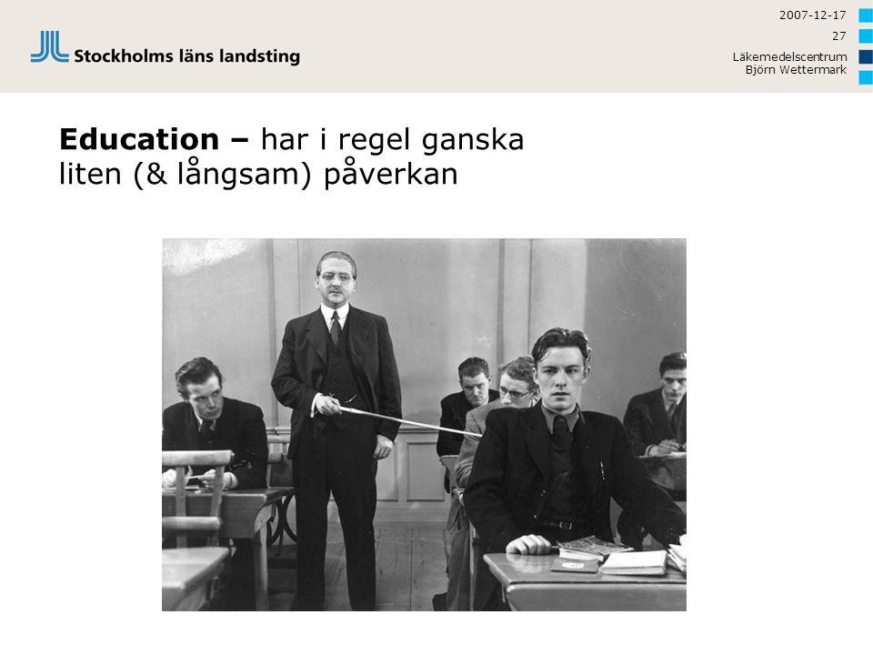 2007-12-17 Läkemedelscentrum Björn Wettermark 27 Education – har i regel ganska liten (& långsam) påverkan