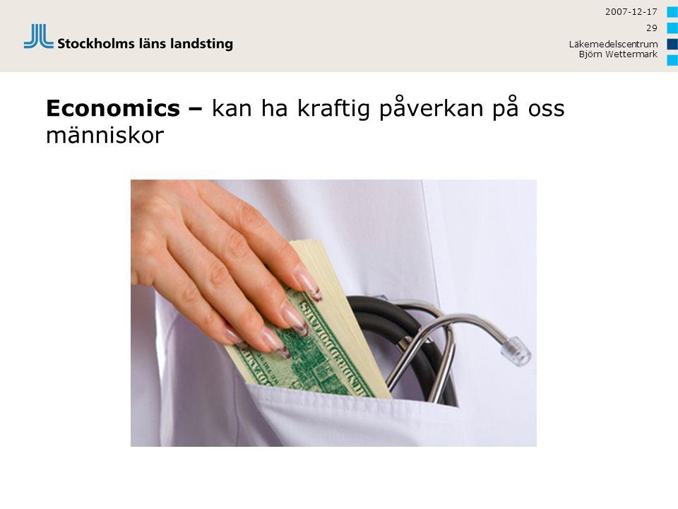 2007-12-17 Läkemedelscentrum Björn Wettermark 29 Economics – kan ha kraftig påverkan på oss människor