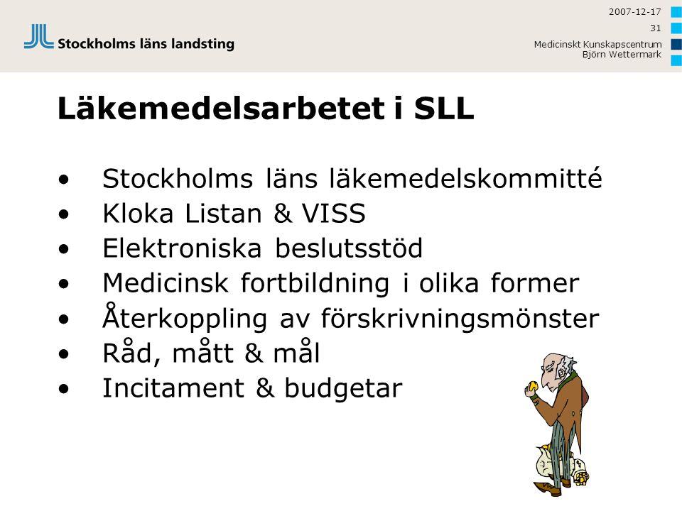 2007-12-17 Medicinskt Kunskapscentrum Björn Wettermark 31 Läkemedelsarbetet i SLL Stockholms läns läkemedelskommitté Kloka Listan & VISS Elektroniska