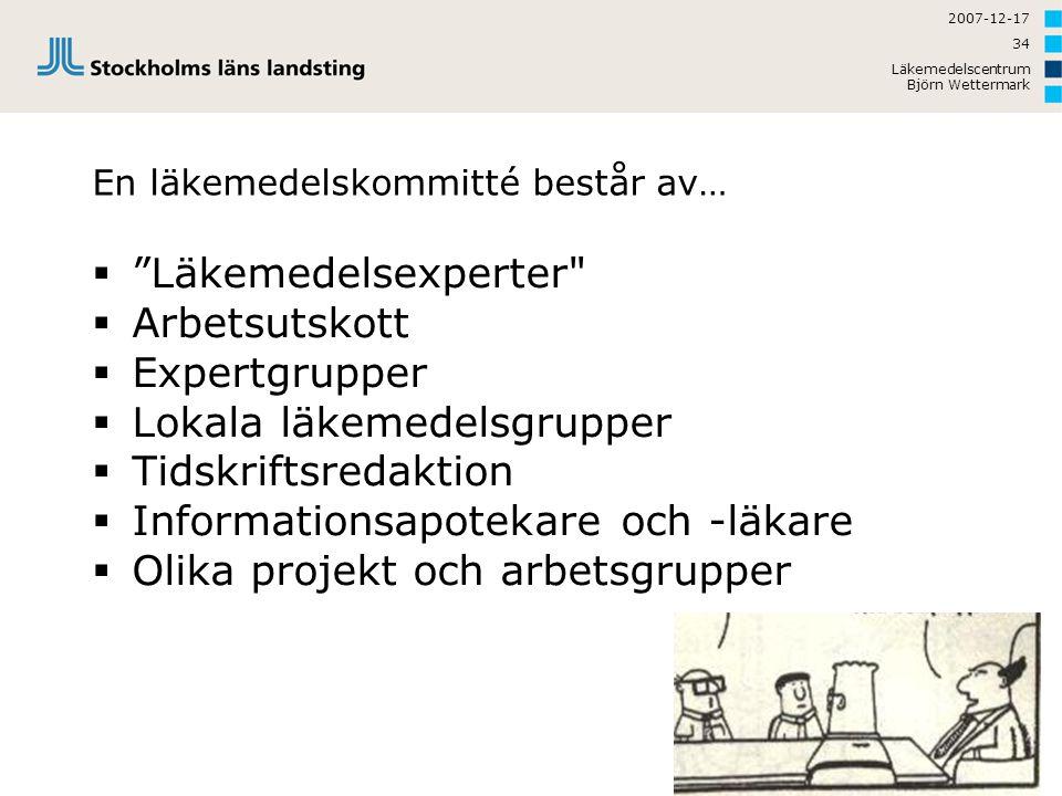 """2007-12-17 Läkemedelscentrum Björn Wettermark 34 En läkemedelskommitté består av…  """"Läkemedelsexperter"""