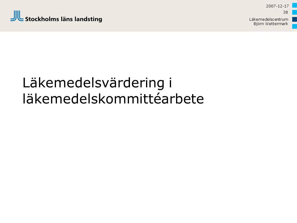 2007-12-17 Läkemedelscentrum Björn Wettermark 38 Läkemedelsvärdering i läkemedelskommittéarbete