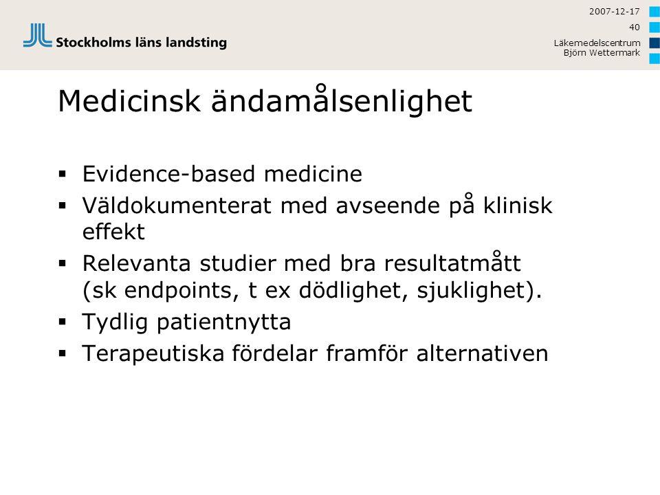 2007-12-17 Läkemedelscentrum Björn Wettermark 40 Medicinsk ändamålsenlighet  Evidence-based medicine  Väldokumenterat med avseende på klinisk effekt