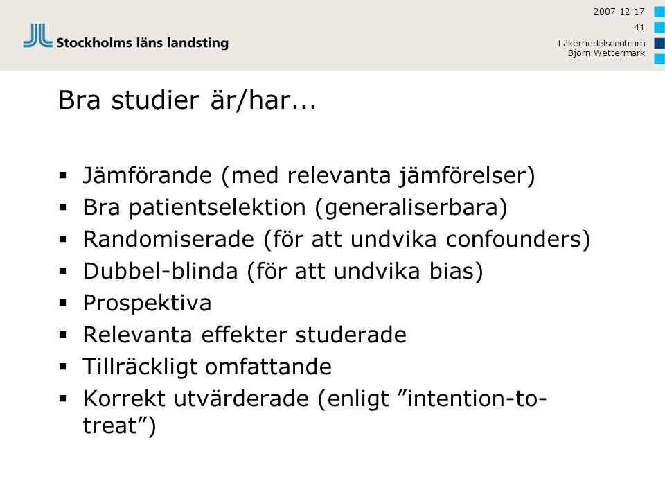 2007-12-17 Läkemedelscentrum Björn Wettermark 41 Bra studier är/har...  Jämförande (med relevanta jämförelser)  Bra patientselektion (generaliserbar