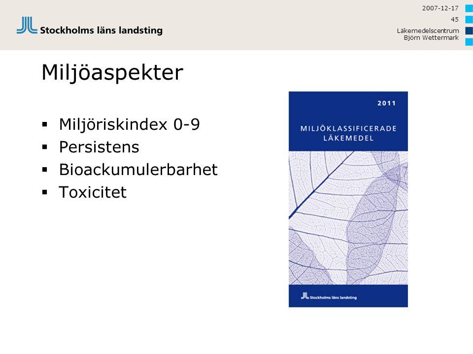 2007-12-17 Läkemedelscentrum Björn Wettermark 45 Miljöaspekter  Miljöriskindex 0-9  Persistens  Bioackumulerbarhet  Toxicitet