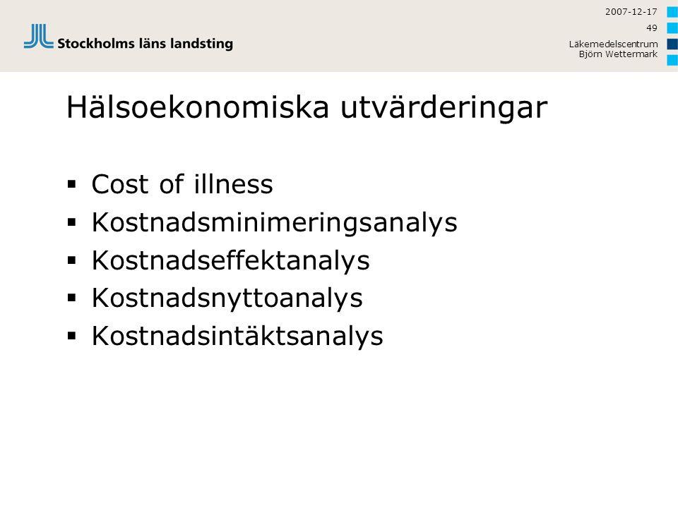 2007-12-17 Läkemedelscentrum Björn Wettermark 49 Hälsoekonomiska utvärderingar  Cost of illness  Kostnadsminimeringsanalys  Kostnadseffektanalys 
