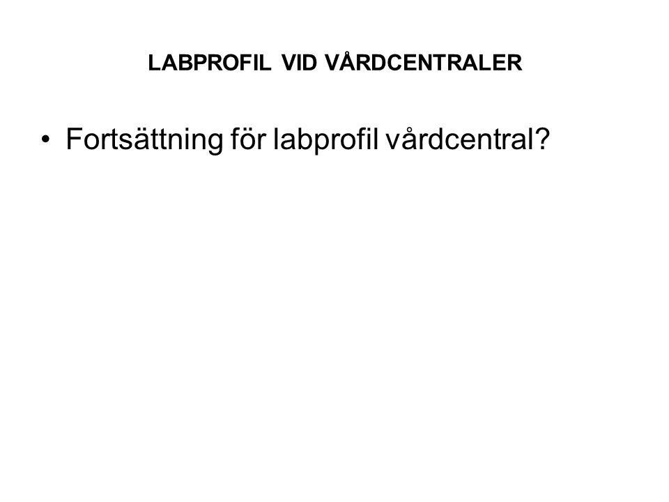 LABPROFIL VID VÅRDCENTRALER Fortsättning för labprofil vårdcentral