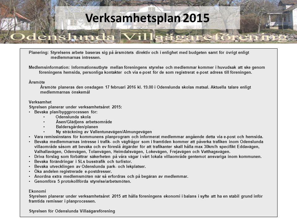 Verksamhetsplan 2015 Planering: Styrelsens arbete baseras sig på årsmötets direktiv och i enlighet med budgeten samt för övrigt enligt medlemmarnas in