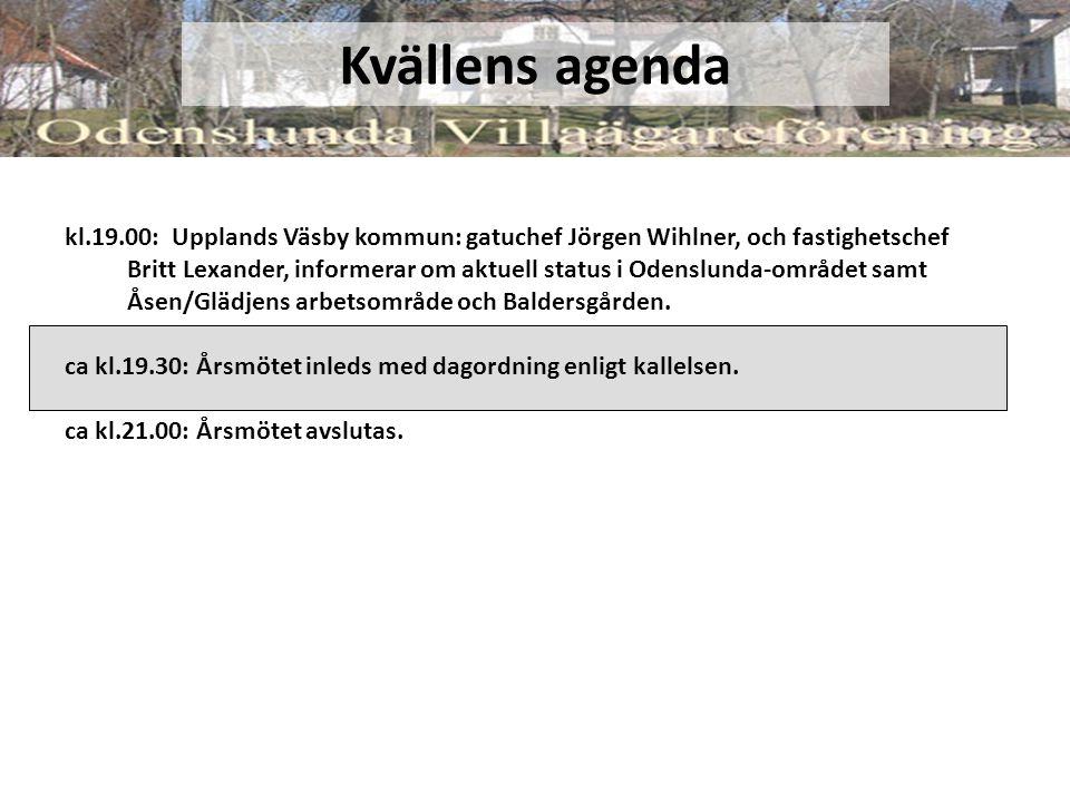 Kvällens agenda kl.19.00: Upplands Väsby kommun: gatuchef Jörgen Wihlner, och fastighetschef Britt Lexander, informerar om aktuell status i Odenslunda