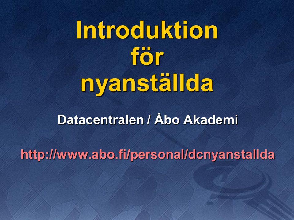 Introduktion för nyanställda Datacentralen / Åbo Akademi http://www.abo.fi/personal/dcnyanstallda