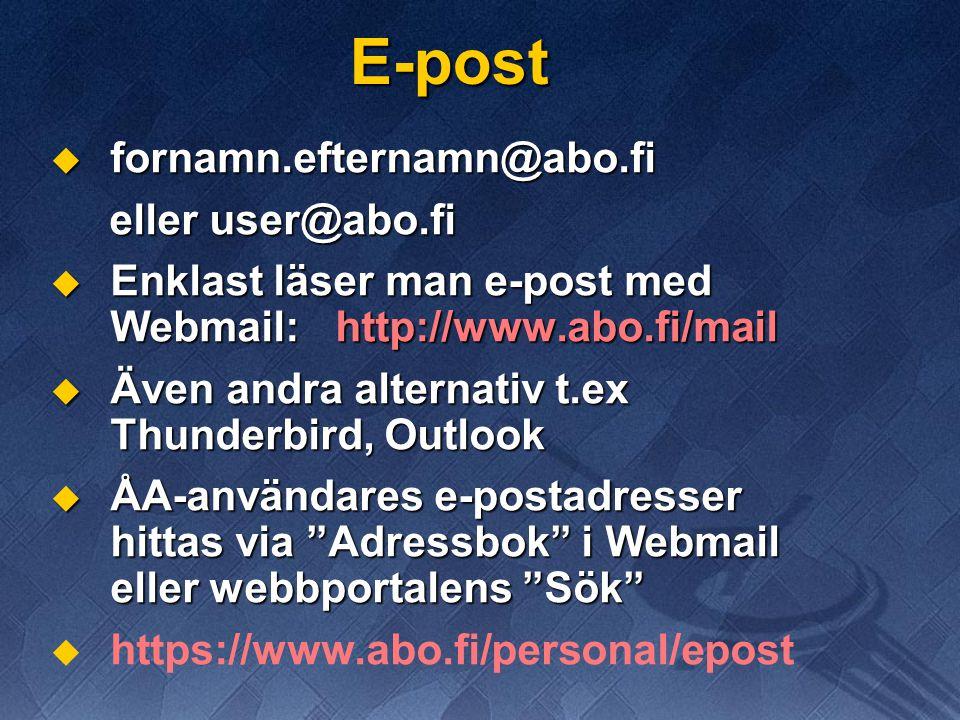 E-post  fornamn.efternamn@abo.fi eller user@abo.fi eller user@abo.fi  Enklast läser man e-post med Webmail: http://www.abo.fi/mail  Även andra alte