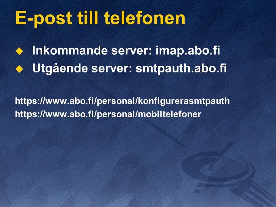 E-post till telefonen   Inkommande server: imap.abo.fi   Utgående server: smtpauth.abo.fi https://www.abo.fi/personal/konfigurerasmtpauth https://